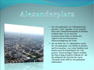 """Der Alexanderplatz, im Volksmund auch nur kurz """"Alex"""" genannt, ist ein zentra"""