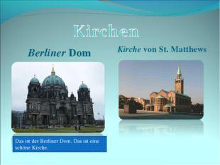 Berliner Dom Kirche von St. Matthews Das ist der Berliner Dom. Das ist eine s