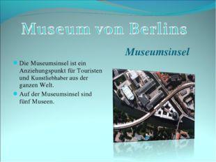 Museumsinsel Die Museumsinsel ist ein Anziehungspunkt für Touristen und Kunst