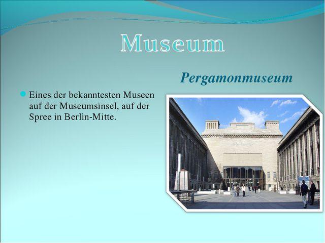 Pergamonmuseum Eines der bekanntesten Museen auf der Museumsinsel, auf der Sp...