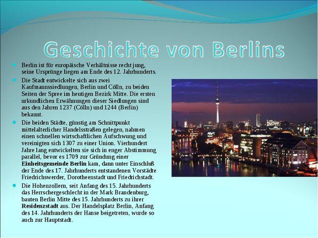 Berlin ist für europäische Verhältnisse recht jung, seine Ursprünge liegen am...
