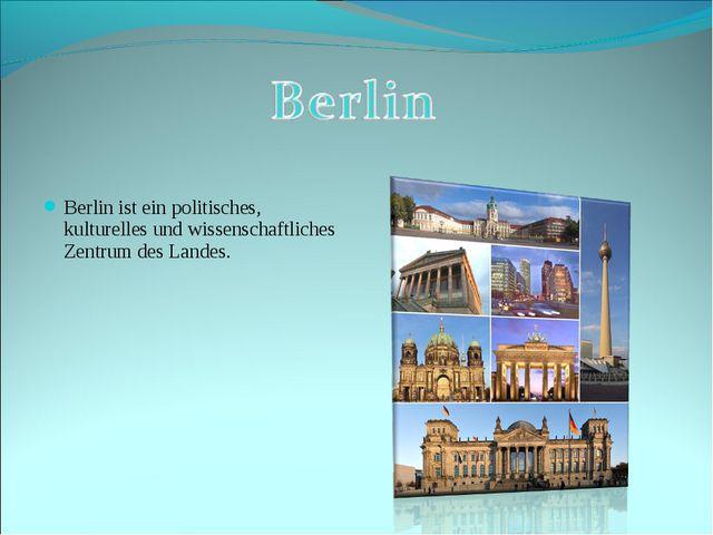 Berlin ist ein politisches, kulturelles und wissenschaftliches Zentrum des La...