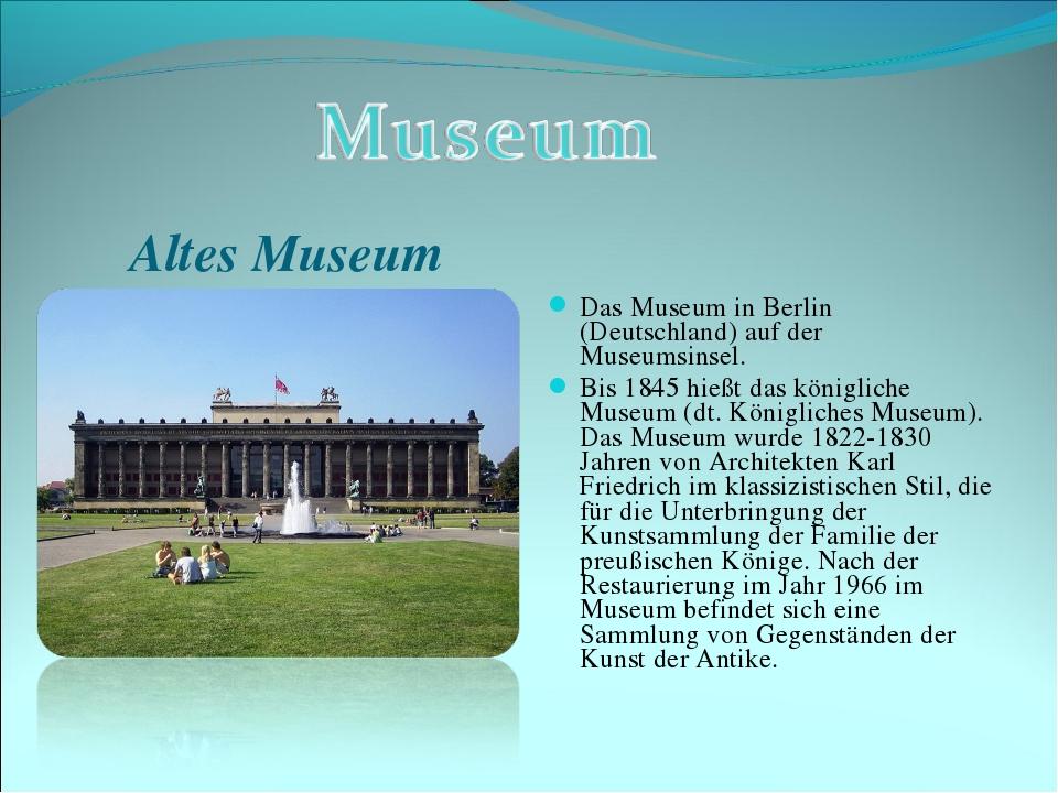 Das Museum in Berlin (Deutschland) auf der Museumsinsel. Bis 1845 hießt das k...