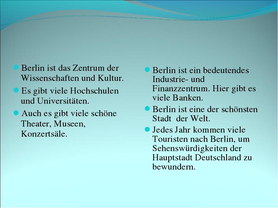 Berlin ist das Zentrum der Wissenschaften und Kultur. Es gibt viele Hochschul...