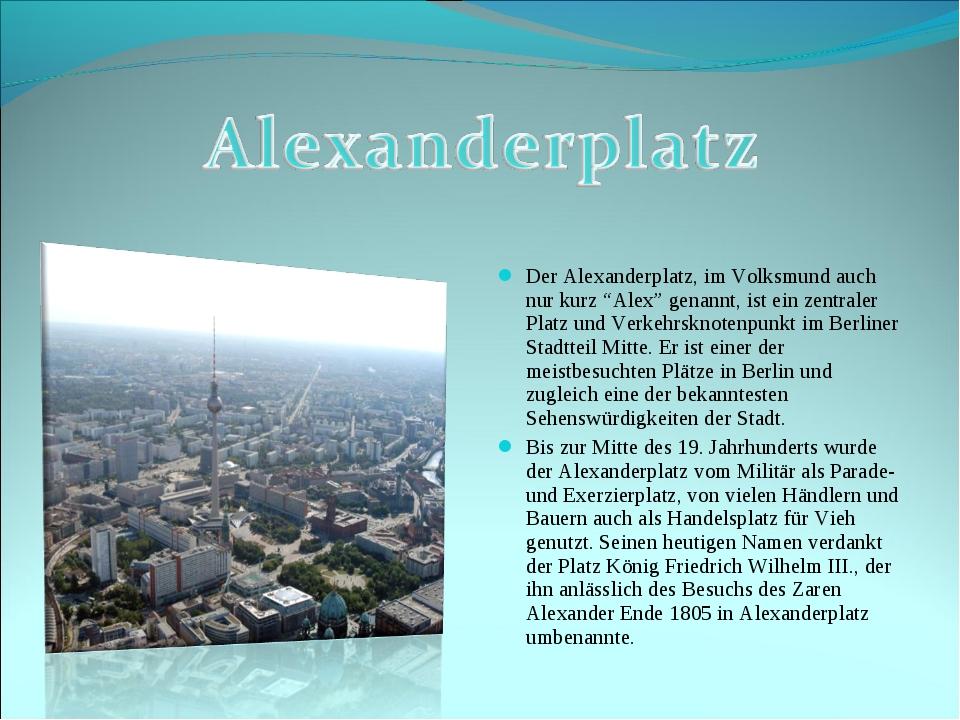 """Der Alexanderplatz, im Volksmund auch nur kurz """"Alex"""" genannt, ist ein zentra..."""