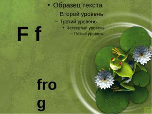 frog F f