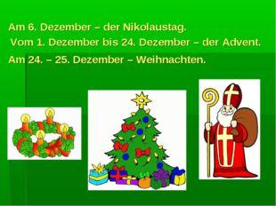 Am 6. Dezember – der Nikolaustag. Vom 1. Dezember bis 24. Dezember – der Adve