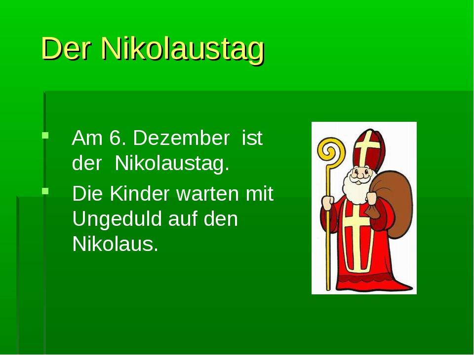Der Nikolaustag Am 6. Dezember ist der Nikolaustag. Die Kinder warten mit Ung...