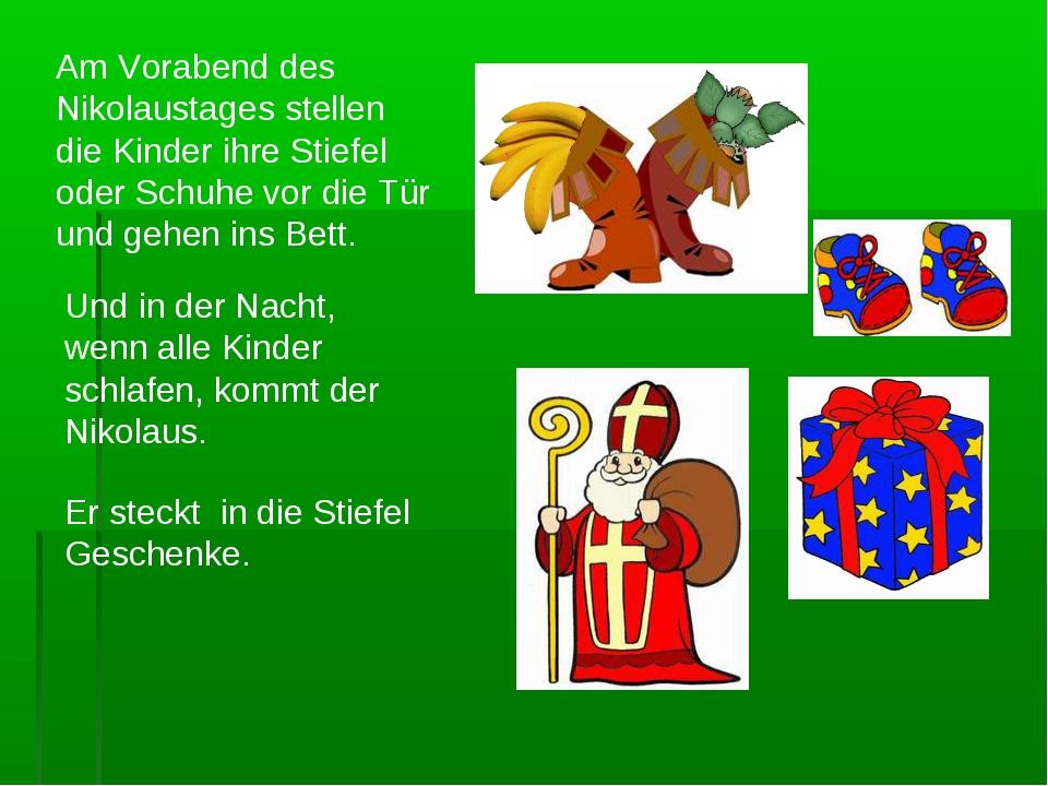 Am Vorabend des Nikolaustages stellen die Kinder ihre Stiefel oder Schuhe vor...