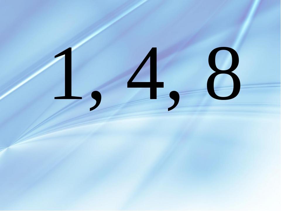 1, 4, 8
