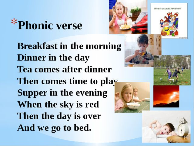 Phonic verse Breakfast in the morning Dinner in the day Tea comes after dinne...