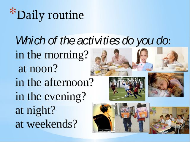 Daily routine Which of the activities do you do: in the morning? at noon? in...