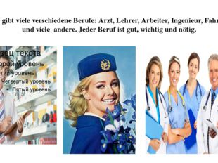 Es gibt viele verschiedene Berufe: Arzt, Lehrer, Arbeiter, Ingenieur, Fahrer