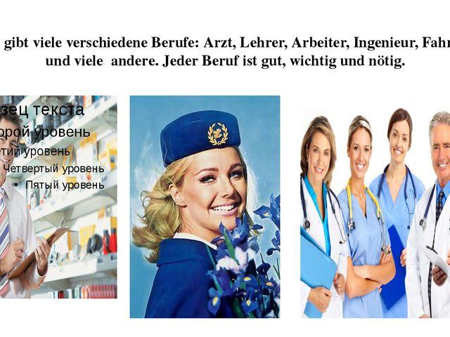 Es gibt viele verschiedene Berufe: Arzt, Lehrer, Arbeiter, Ingenieur, Fahrer...