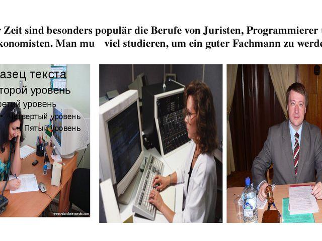 Zur Zeit sind besonders populär die Berufe von Juristen, Programmierer und Ök...