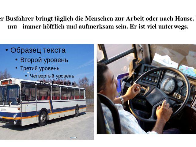 Der Busfahrer bringt täglich die Menschen zur Arbeit oder nach Hause. Er muβ...