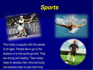 Sports This hobby is popular with the people of all ages. People like to go t