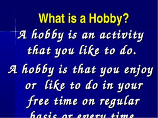 What is a Hobby? A hobby is an activity that you like to do. A hobby is that