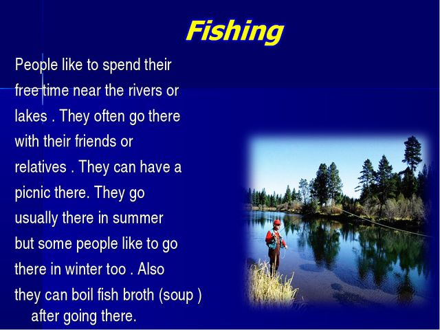 People like to spend their free time near the rivers or lakes . They often go...