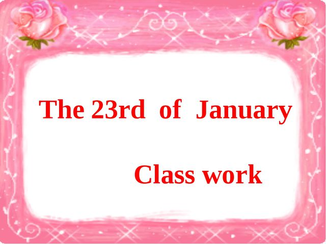 The 23rd of January 				Class work