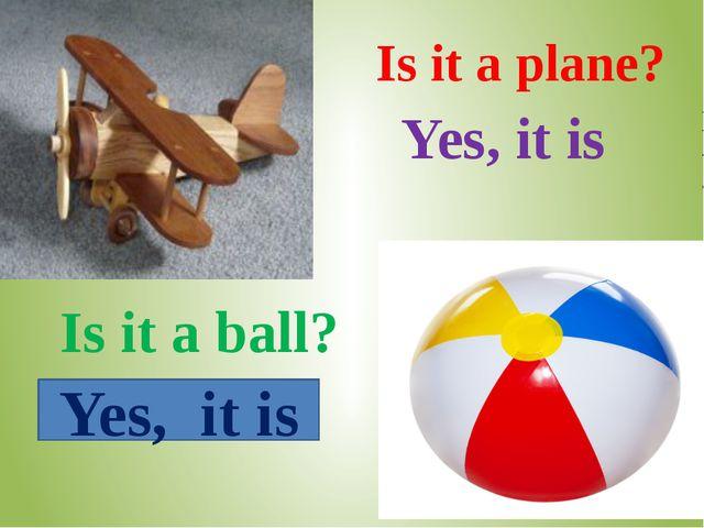 Is it a ball? Yes, it is Yes, it is Is it a plane?