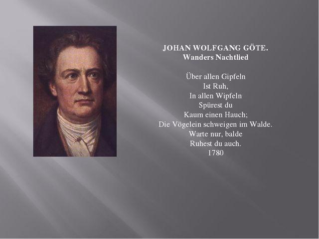 JOHAN WOLFGANG GÖTE. Wanders Nachtlied Über allen Gipfeln Ist Ruh, In allen...