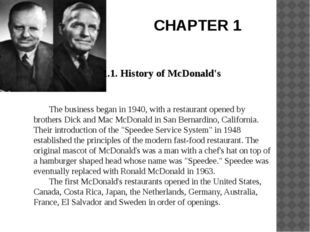 CHAPTER 1 	1.1. History of McDonald's 	The business began in 1940, with a res