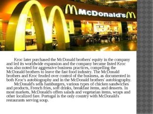 Kroc later purchased the McDonald brothers' equity in the company and led it