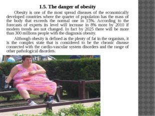 1.5. The danger of obesity Obesity is one of the most spread diseases of the