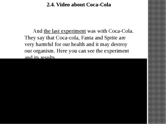 2.4. Video about Coca-Cola 	 	And the last experiment was with Coca-Cola. Th...