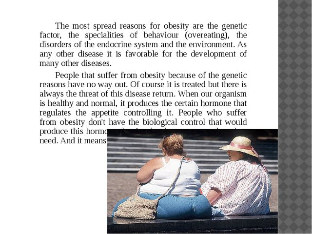 The most spread reasons for obesity are the genetic factor, the specialiti...