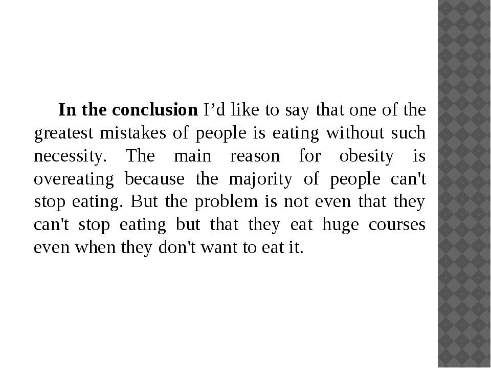 In the conclusion I'd like to say that one of the greatest mistakes of peopl...
