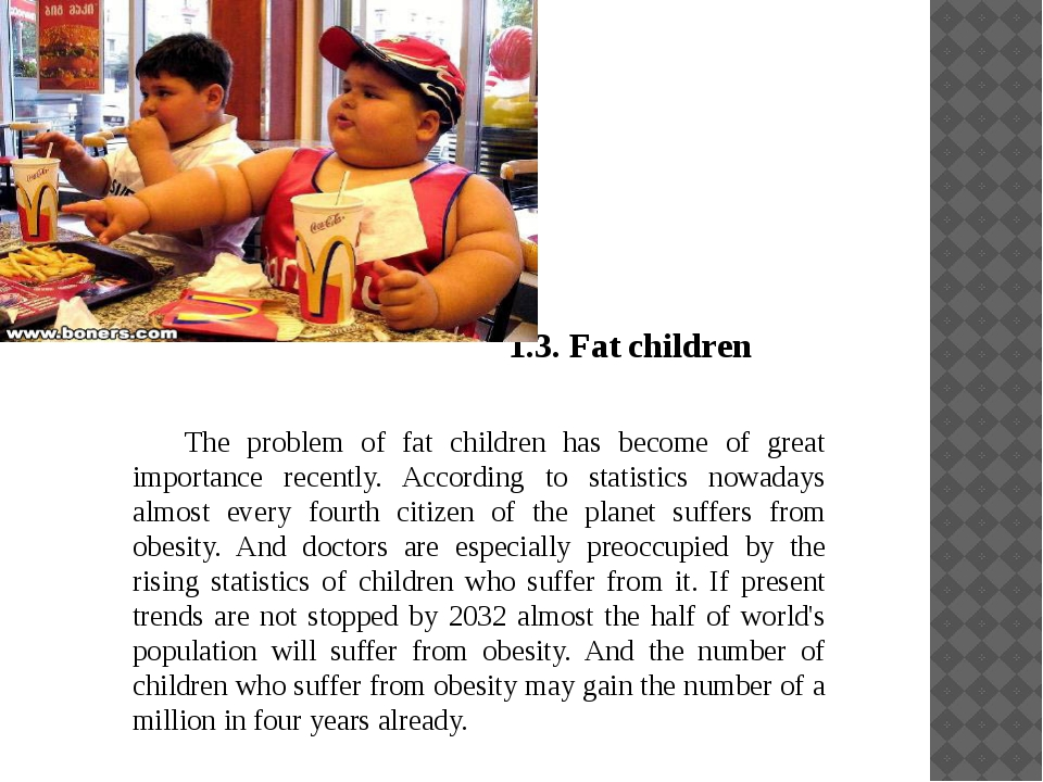 1.3. Fat children 	The problem of fat children has become of great importanc...