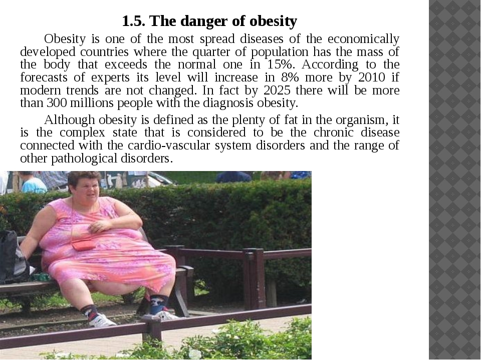 1.5. The danger of obesity Obesity is one of the most spread diseases of the...