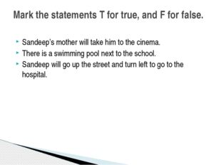Sandeep's mother will take him to the cinema. There is a swimming pool next t