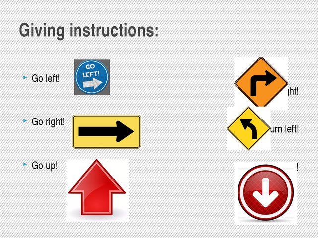 Giving instructions: Go left! Go right! Go up! Turn right! Turn left! Go down!