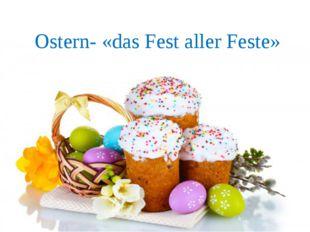 Ostern- «das Fest aller Feste»