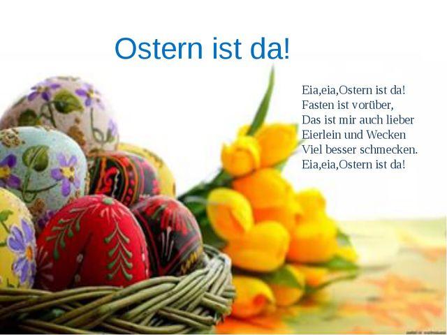 Eia,eia,Ostern ist da! Fasten ist vorüber, Das ist mir auch lieber Eierlein u...