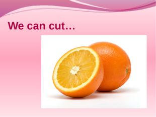 We can cut…