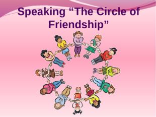 """Speaking """"The Circle of Friendship"""""""