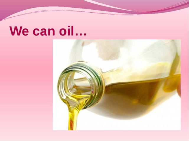 We can oil…