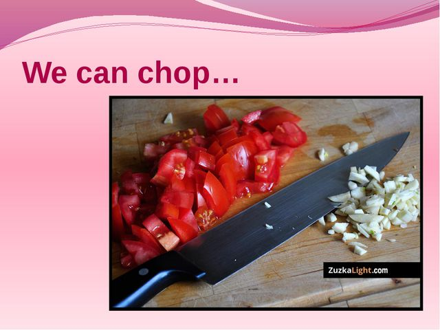 We can chop…