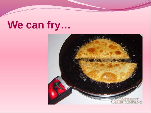 We can fry…