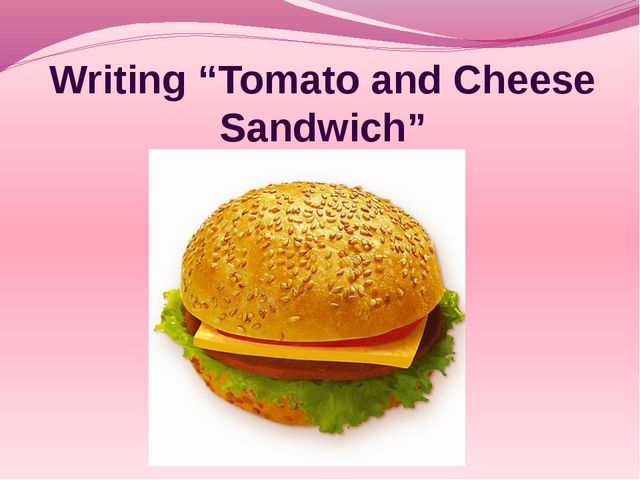 """Writing """"Tomato and Cheese Sandwich"""""""