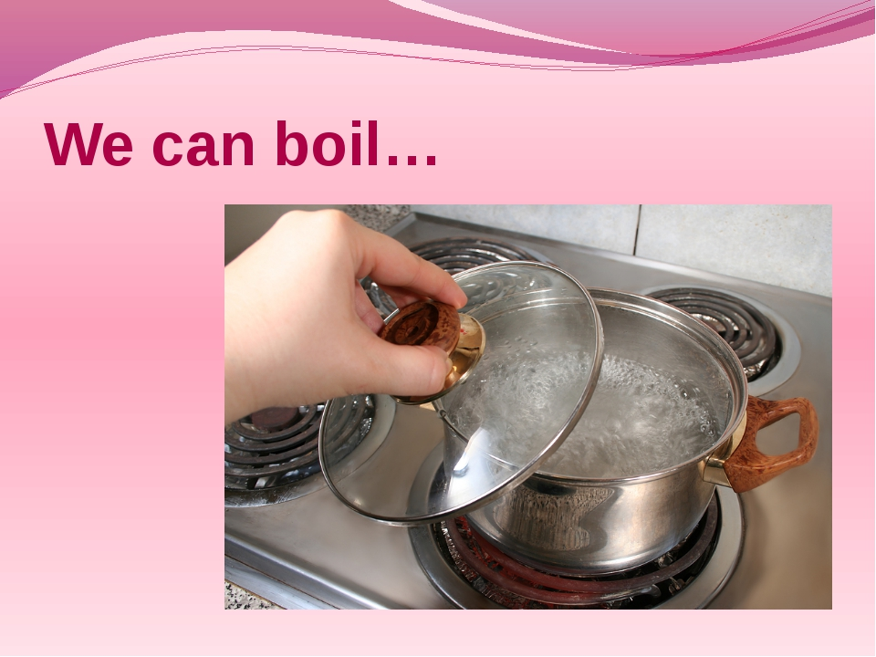 We can boil…