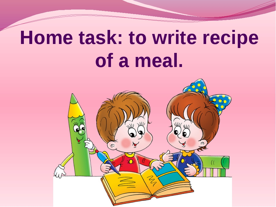 Home task: to write recipe of а meal.