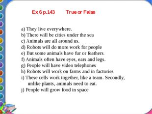 Ex 6 p.143 True or False a) They live everywhere. b) There will be cities un