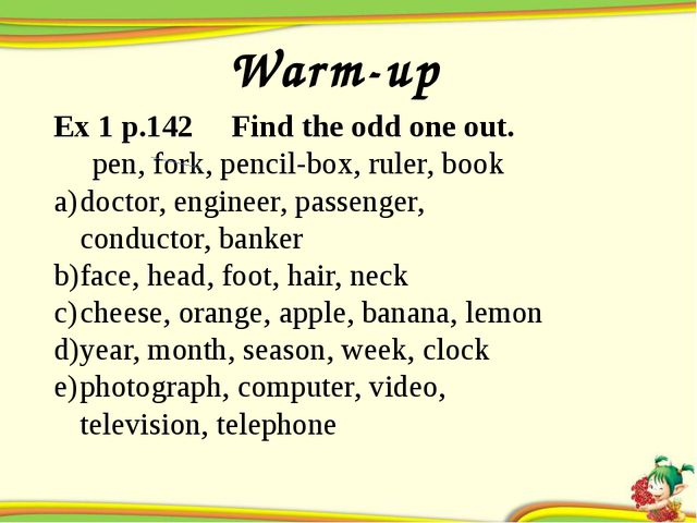 Warm-up Ex 1 p.142 Find the odd one out. pen, fork, pencil-box, ruler, book...