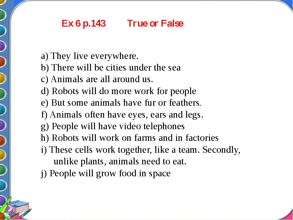 Ex 6 p.143 True or False a) They live everywhere. b) There will be cities un...