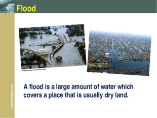 Flood A flood is a large amount of water which covers a place that is usually